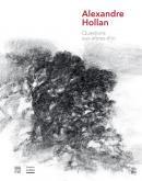 ALEXANDRE HOLLAN. QUESTIONS AUX ARBRES D\