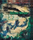 GUSTAVE MOREAU. VERS LE SONGE ET L\