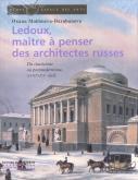 LEDOUX, MAITRE A PENSER DES ARCHITECTURES RUSSES-DU CLASSICISME AU POST-MODERNISME