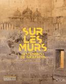 SUR LES MURS : HISTOIRE(S) DE GRAFFITIS