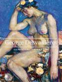GEORGE DESVALLIÈRES. LA PEINTURE CORPS ET ÂME