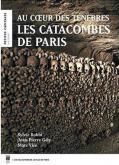 LES CATACOMBES DE PARIS. AU COEUR DES TÉNÈBRES