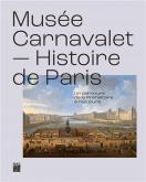 MUSÉE CARNAVALET. HISTOIRE DE PARIS. UN PARCOURS DE LA PRÉHISTOIRE À NOS JOURS