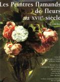 Les peintres flamands de fleurs au XVIIe siècle.