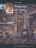 POTERIES DE LYON 1500-1850. MORCEAUX CHOISIS DU QUOTIDIEN A ST GEORGE