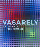 VASARELY, LE PARTAGE DES FORMES