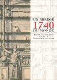 1740, UN ABREGE DU MONDE - SAVOIRS ET COLLECTIONS AUTOUR DE