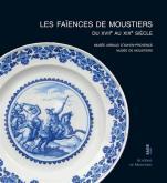 LES FAIENCES DE MOUSTIERS DUXVIIE AU XIXE SIÈCLE