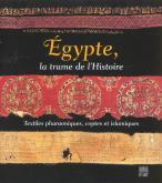 ÉGYPTE, LA TRAME DE L'HISTOIRE. TEXTILES PHARAONIQUES, COPTES ET ISLAMIQUES.