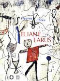 ÉLIANE LARUS. FIGURES LIBRES.