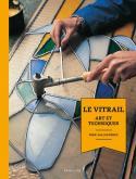 LE VITRAIL. ART ET TECHNIQUES