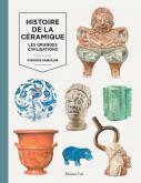HISTOIRE DE LA CÉRAMIQUE VOLUME 1. LES GRANDES CIVILISATIONS