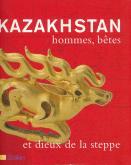 KAZAKHSTAN HOMMES, BETES ET DIEUX DE LA STEPPE