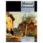 Marcel Arnaud, peintre de Provence 1877-1956.