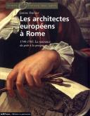 LES ARCHITECTES EUROPÉENS A ROME. LA NAISSANCE DU GOÛT A LA GRECQUE, 1750-1800.