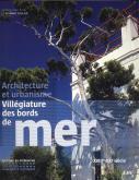VILLÉGIATURE DES BORDS DE MER. ARCHITECTURE ET URBANISME XVIII-XX SIÈCLE
