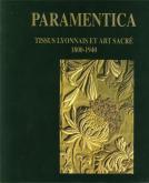 Paramentica. Tissus lyonnais et art sacré 1800-1940.