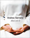 ANDRES SERRANO. AINSI SOIT-IL