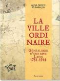 la-ville-ordinaire-gEnEalogie-d-une-rive-lyon-1781-1914
