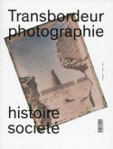 TRANSBORDEUR PHOTOGRAPHIE N° 1 - 2017 - HISTOIRE SOCIÉTÉ - MUSÉE DE PHOTOGRAPHIES DOCUMENTAIRES