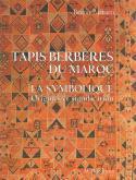 TAPIS BERBERES DU MAROC - SYMBOLIQUE (LA) ANCIENNE ED.