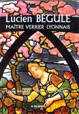 LUCIEN BEGULE, MAITRE VERRIER LYONNAIS