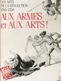 Aux armes et aux arts ! Les arts de la Révolution 1789-1799.