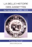 LA BELLE HISTOIRE DES ASSIETTES SARREGUEMINES 1836-1918