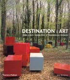 DESTINATION : ART - 200 LIEUX INSOLITES A TRAVERS