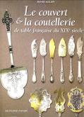 LE COUVERT ET LA COUTELLERIE DE TABLE FRANÇAISE DU XIXE SIÈCLE