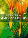 DICTIONNAIRE DES MAÃŽTRES VERRIERS. MARQUES & SIGNATURES. DE L\