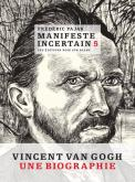 MANIFESTE INCERTAIN T5 - VINCENT VAN GOGH, UNE BIOGRAPHIE