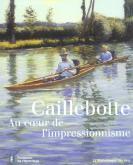 CAILLEBOTTE. AU COEUR DE L\