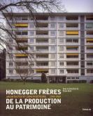 HONEGGER FRERES. ARCHITECTES ET CONSTRUCTEURS. 1930-1969. DE LA PRODUCTION AU PATRIMOINE