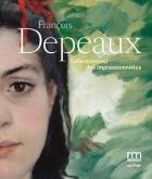 FRANÇOIS DEPEAUX COLLECTIONNEUR DES IMPRESSIONNISTES. L\