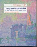 LE POSTIMPRESSIONNISME ET RHÔNE-ALPES (1886-1914).  LA COULEUR DANS LA LUMIÈRE