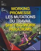 WORKING PROMESSE. LES MUTATIONS DU TRAVAIL. SHIFTING WORK PARADIGMS