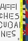AFFICHES CUBAINES. CINÉMA ET RÉVOLUTION. 1959-2019