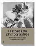 HISTOIRES DE PHOTOGRAPHIES. COLLECTIONS DU MUSÉE DES ARTS DÉCORATIFS