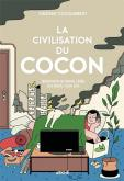 LA CIVILISATION DU COCON. POUR EN FINIR AVEC LA TENTATION DU REPLIS SUR SOI