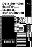 DE LA PLUS-VALUE DANS L ART - SUIVI DE (SUR)PRODUCTION ET VALEUR