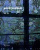 MACHINE-AQUARIUM. CLAUDE MONET ET LA PEINTURE SUBMERGée