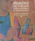Peindre en Toscane entre Gothique et Renaissance - La redécouverte d\