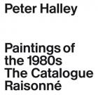 PETER HALLEY. PAINTINGS OF THE 1980S - THE CATALOGUE RAISONNÉ