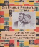 """DIE FAMILIE PRIMAVESI UND DIE KÃœNSTLER HANAK, HOFFMANN, KLIMT. 100 JAHRE WIENER WERKSTÃ""""TTE"""