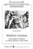 WELTLICHE GENÃœSSE : IKONOLOGISCHE STUDIEN ZU TOBIAS STIMMER (1539-1584)