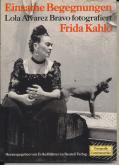 Einsame Begegnungen. Lola Alvarez Bravo fotografiert Frida Kahlo