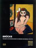 BRUCKE THE BIRTH OF EXPRESSIONISM IN DRESDEN AND BERLIN 1905-1913 /ANGLAIS
