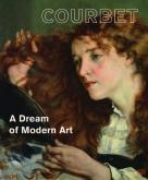 GUSTAVE COURBET A DREAM OF MODERN ART /ANGLAIS