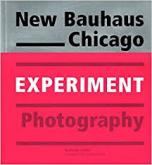 NEW BAUHAUS CHICAGO EXPERIMENT PHOTOGRAPHY